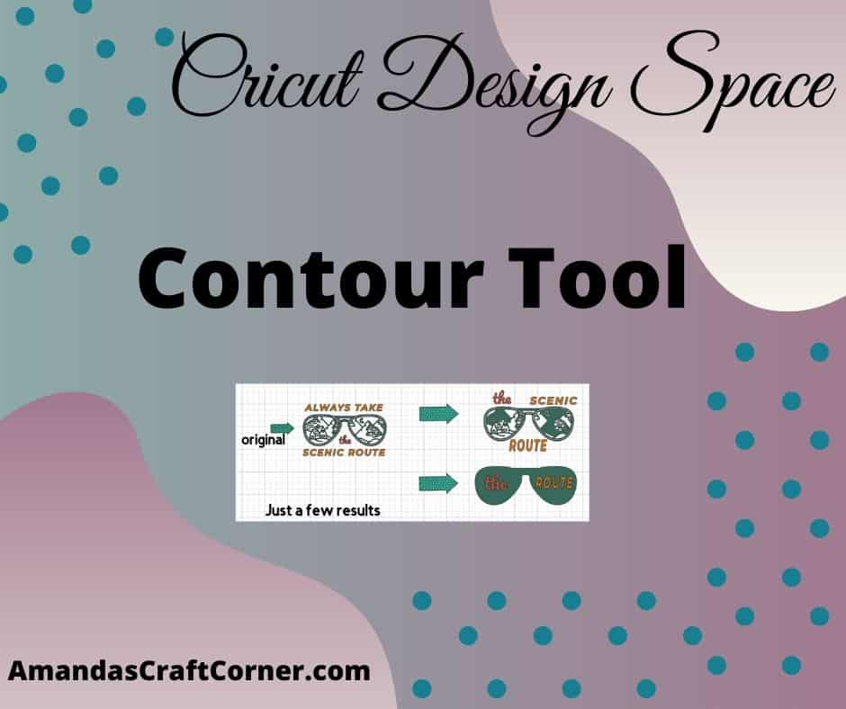 The Contour Tool in Cricut Design Space with examples you can follow along with