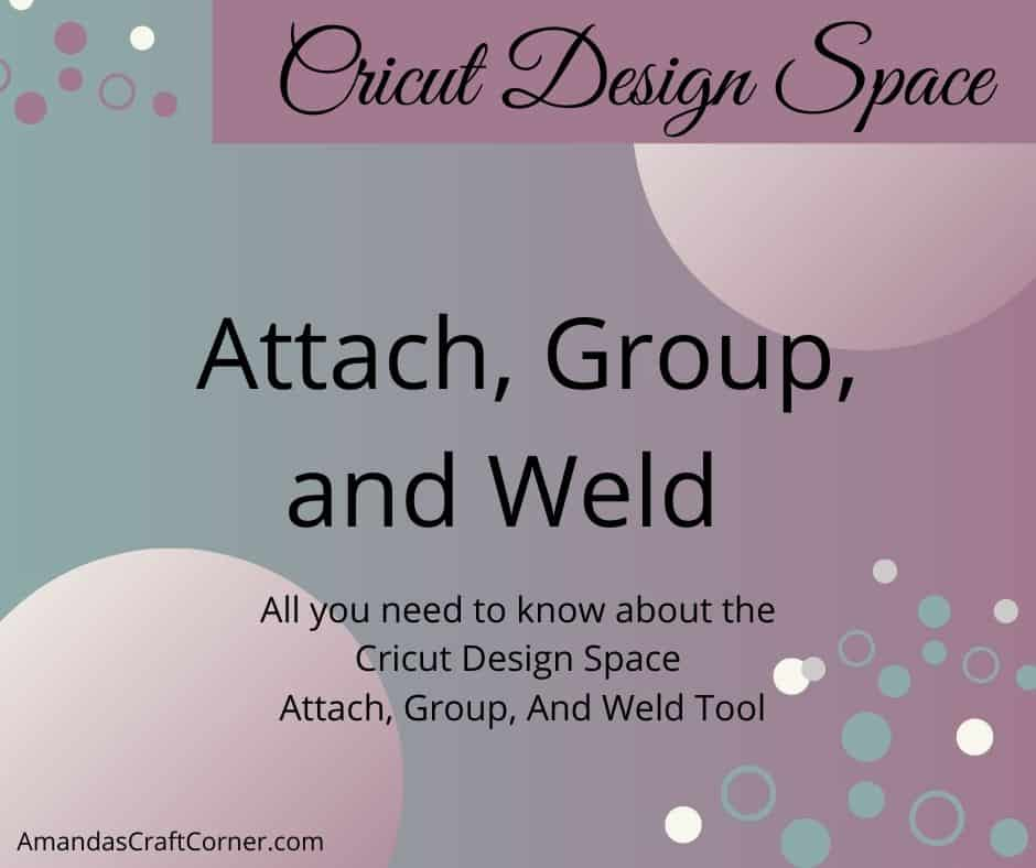 Cricut Design Space- All you need to know about the attach, group and Ungroup, and Weld Tool