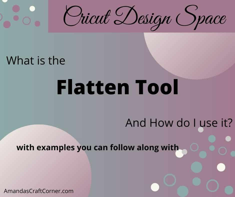 Using the flatten tool in cricut design space What is the flatten tool? How do you use it?  All those answers and more with follow along examples