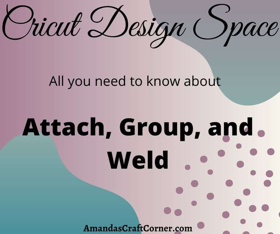 Cricut Design Space-attach, group, and weld tool