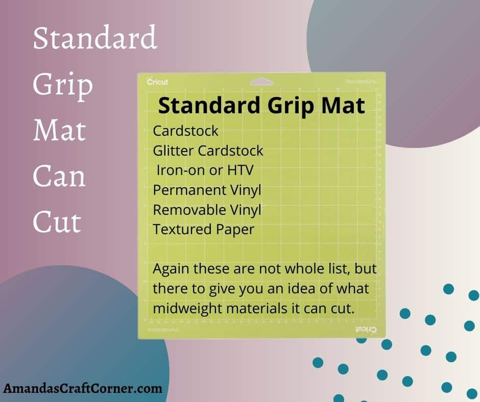 The standard grip mat is green and is designed for medium weight materials such as textured paper. This mat has a stronger grip than the light weight mat and is the most used mat depending on the kind of materials you are working with.