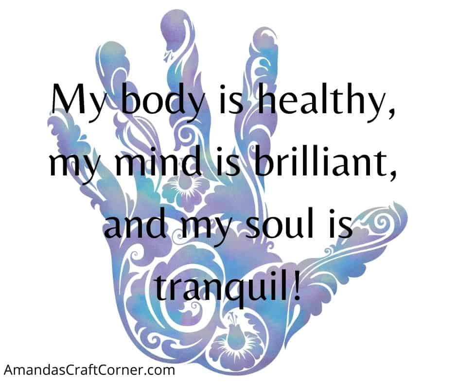 Powerful Body Affirmation- My body is healthy, my mind is brilliant, and my soul is tranquil!