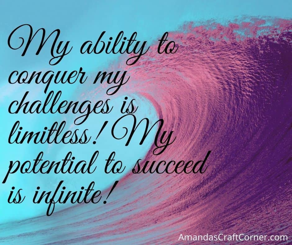 Powerful Affirmation- My ability to conquer my challenges is limitless! My potential to succeed is infinite!