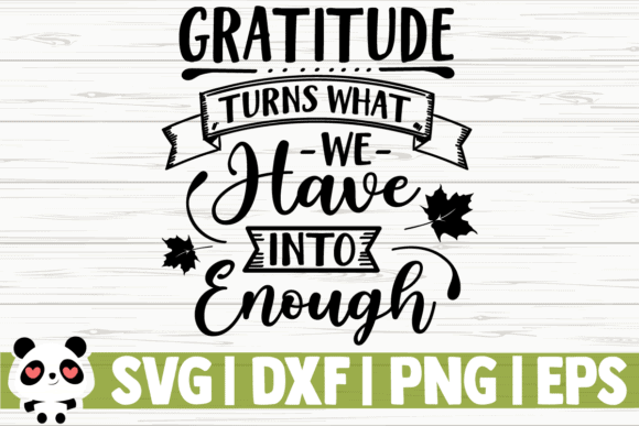 Gratitude Turns what we have into Enough SVG by CreativeDesignsLLC