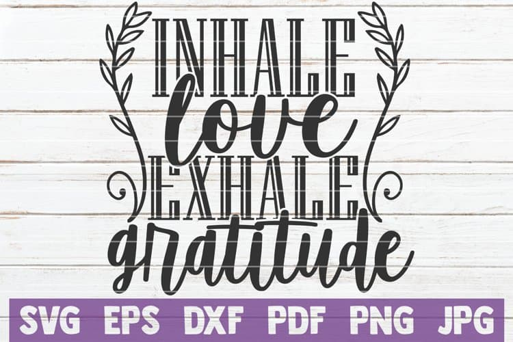 Inhale love Exhale Gratitude created by MintyMarshmallows Gratitude SVG