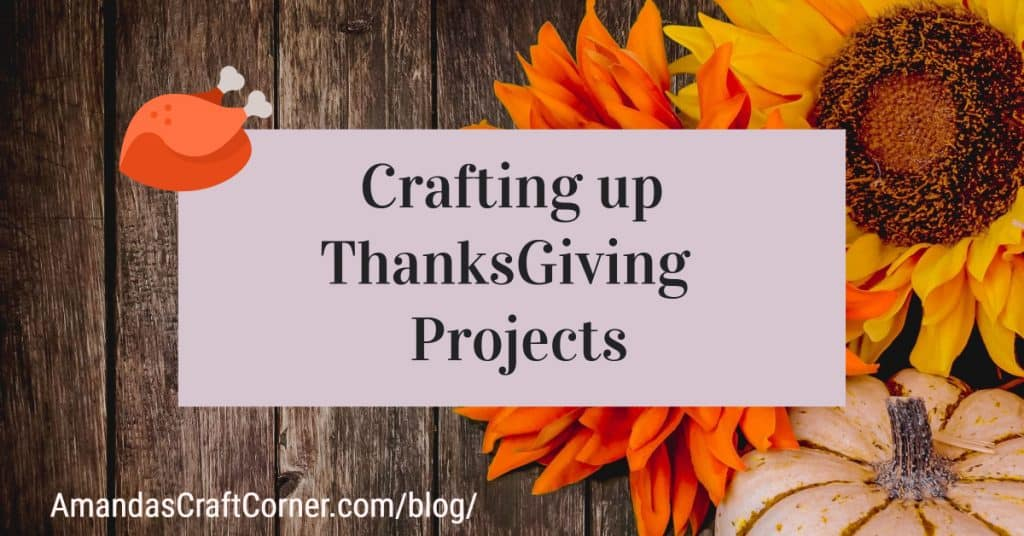 Crafting up ThanksGiving Projects