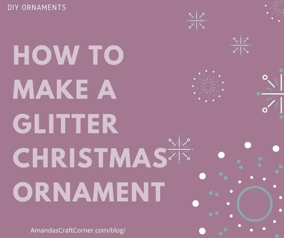 How to make a Glitter Christmas Ornament