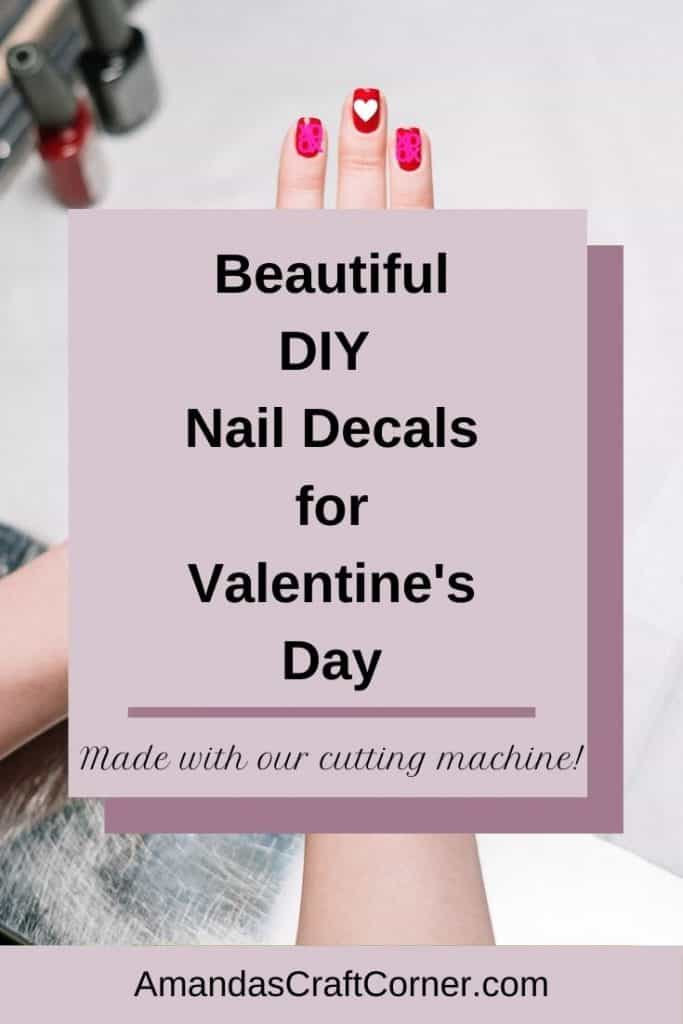 DIY Valentines Day Nail Decals made with your cutting machine