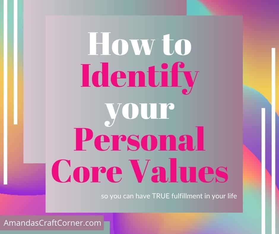 Identifying your personal core values for true fulfillment in your life