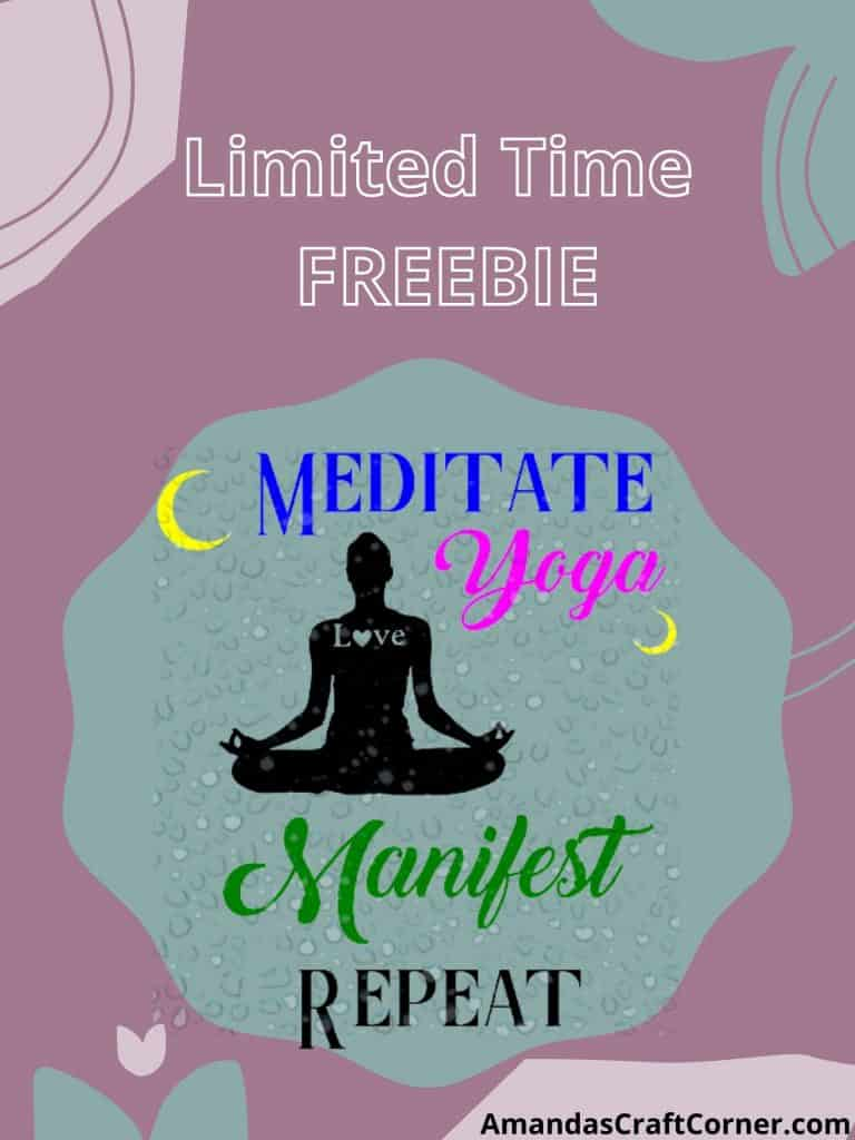 Limited time FREE SVG- Meditate, Yoga, Manifest Repeat