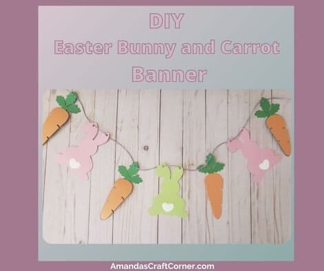 DIY Easter Bunny and Carrot Banner made using our Cricut Cutting Machine