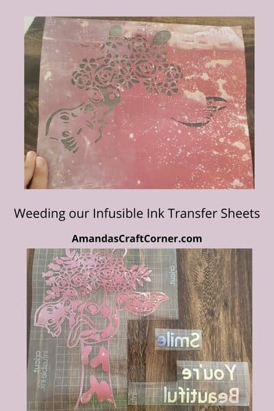 We are now ready to start weeding our Transfer sheets. Weeding Infusible Ink is a bit different, but once you get the hang of it, it can be so therapeutic