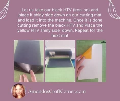 Let us take our black HTV (iron-on) and place it shiny side down on our cutting mat and load it into the machine. Once it is done cutting remove the black HTV and Place the yellow HTV shiny side  down. Repeat for the next mat