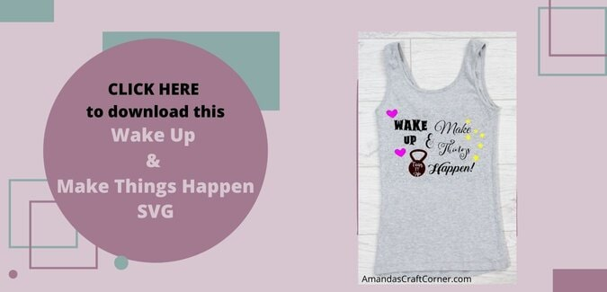 Download This amazing SVG CUT FILE- Wake up & Make Things Happen SVG cut file