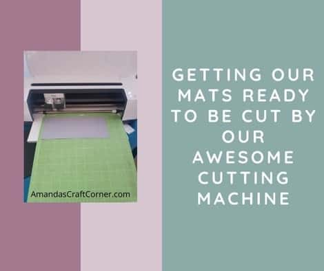 Lets get our mats ready to cut by our awesome cricut machine