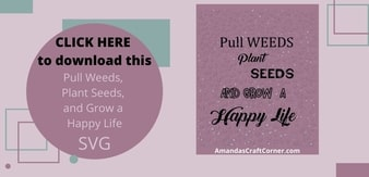 FREE Gardening SVG - Pull Weeds, Plant Seeds, and GROW a Happy Life