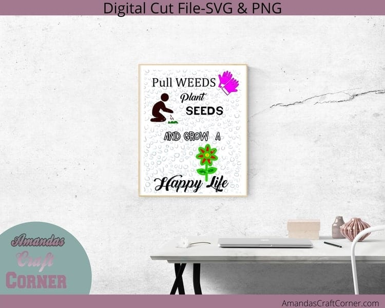 Gardening SVG on indoor sign- Pull Weeds, Plant Seeds, and GROW a Happy Life