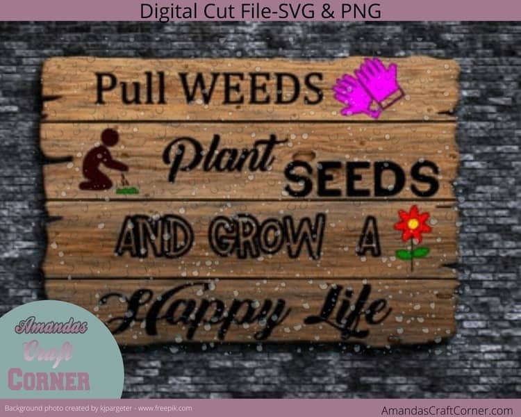 Gardening SVG Cut file- Pull weeds, plant seeds, and grow a Happy life