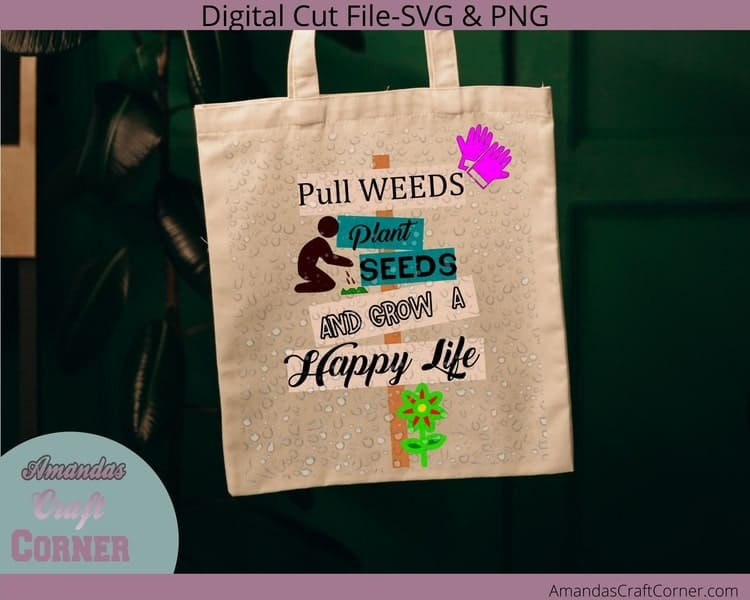 Gardening SVG on tote bag- Pull Weeds, Plant Seeds, and GROW a Happy Life