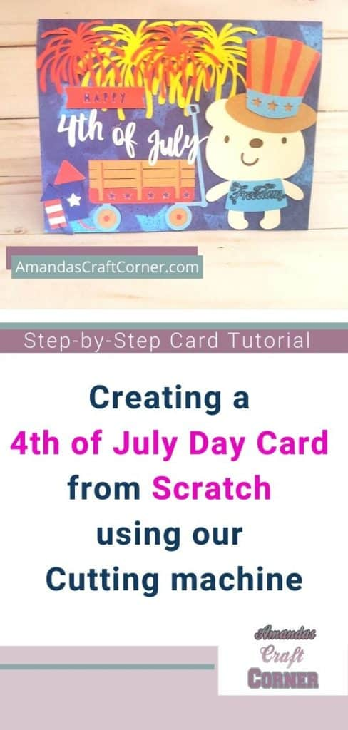 Step By Step Card Tutorial- Creating and Designing our very own 4th of July Day Card from Scratch using our cutting machine